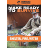 Panteao Productions Make Ready to Survive: Shelter, Fire, Water